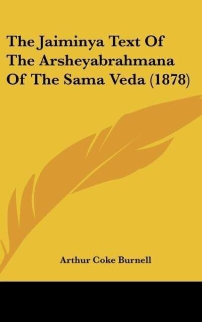 The Jaiminya Text Of The Arsheyabrahmana Of The Sama Veda (1878) als Buch von - Kessinger Publishing, LLC