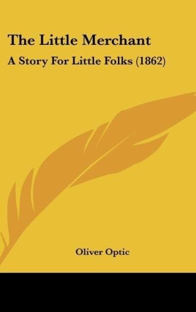 The Little Merchant als Buch von Oliver Optic - Kessinger Publishing, LLC