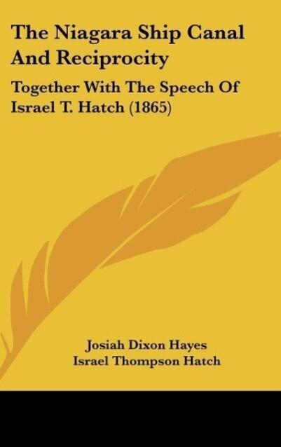 The Niagara Ship Canal And Reciprocity als Buch von Josiah Dixon Hayes - Kessinger Publishing, LLC