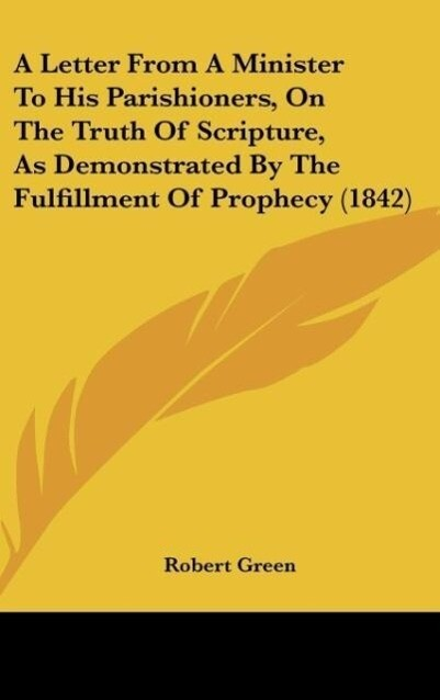 A Letter From A Minister To His Parishioners, On The Truth Of Scripture, As Demonstrated By The Fulfillment Of Prophecy (1842) als Buch von Robert... - Kessinger Publishing, LLC