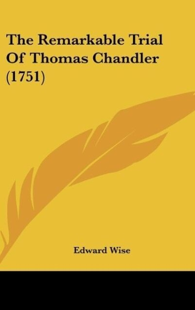 The Remarkable Trial Of Thomas Chandler (1751) als Buch von Edward Wise - Kessinger Publishing, LLC