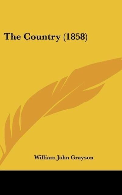 The Country (1858) als Buch von William John Grayson - Kessinger Publishing, LLC
