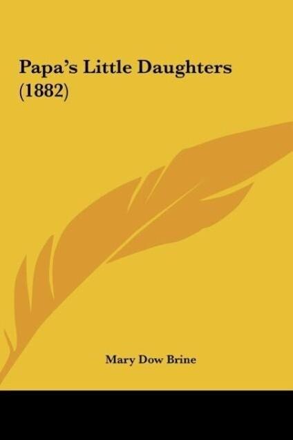 Papa´s Little Daughters (1882) als Buch von Mary Dow Brine - Kessinger Publishing, LLC