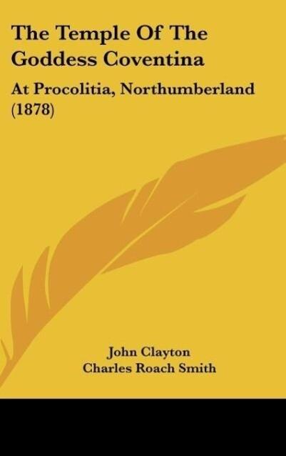 The Temple Of The Goddess Coventina als Buch von John Clayton, Charles Roach Smith - Kessinger Publishing, LLC