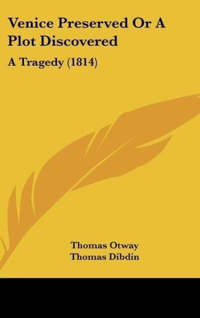 Venice Preserved Or A Plot Discovered als Buch von Thomas Otway - Kessinger Publishing, LLC