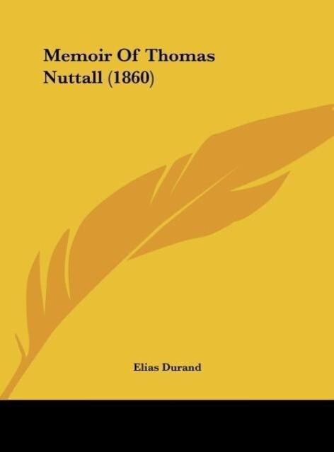 Memoir Of Thomas Nuttall (1860) als Buch von Elias Durand - Kessinger Publishing, LLC