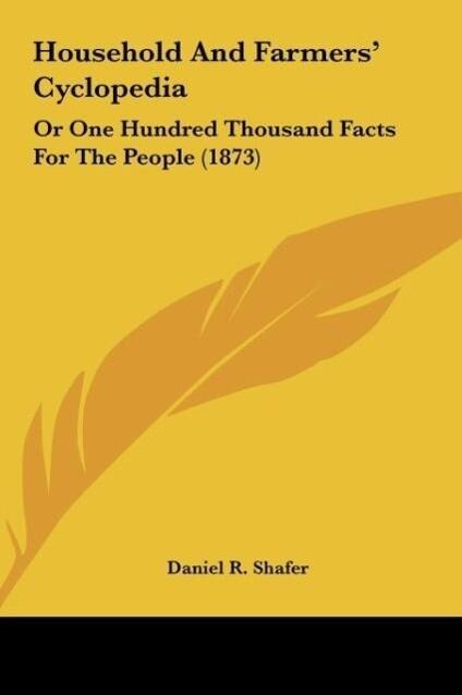 Household And Farmers´ Cyclopedia als Buch von Daniel R. Shafer - Kessinger Publishing, LLC