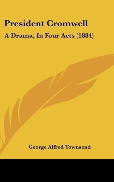 President Cromwell als Buch von George Alfred Townsend - Kessinger Publishing, LLC