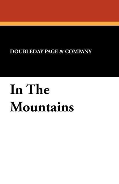 In the Mountains als Taschenbuch von Doubleday Page & Co - Wildside Press