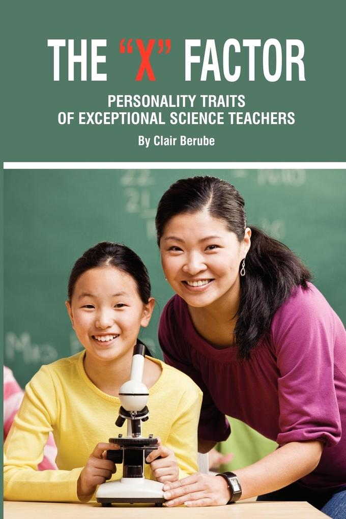 The X Factor; Personality Traits of Exceptional Science Teachers (PB) als Taschenbuch von Clair T. Berube - Information Age Publishing