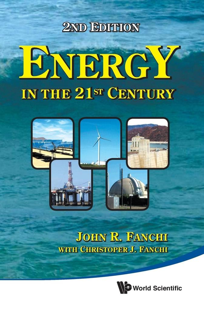 ENERGY IN THE 21ST CENTURY (2ND EDITION) als Buch von John R Fanchi - World Scientific Publishing Company
