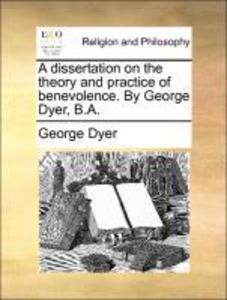 A dissertation on the theory and practice of benevolence. By George Dyer, B.A. als Taschenbuch von George Dyer - Gale ECCO, Print Editions