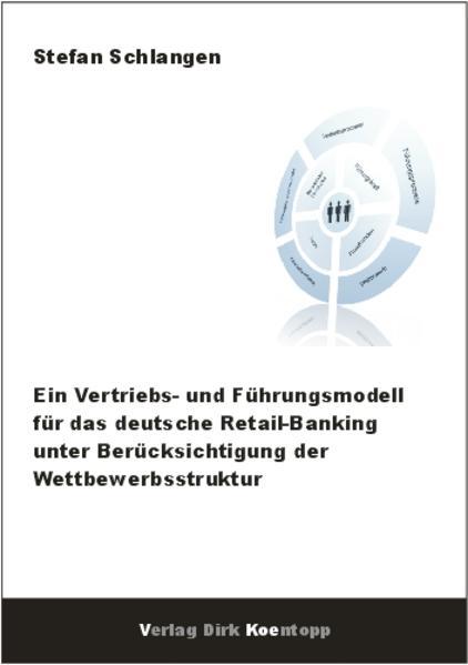 Ein Vertriebs - und Führungsmodell für das deutsche Retail-Banking unter Berücksichtigung der Wettbewerbsstruktur als Buch von Stefan Schlangen - Verlag Dirk Koentopp