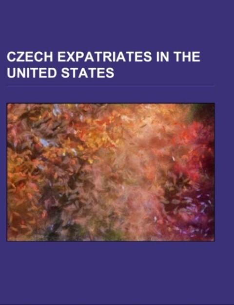 Czech expatriates in the United States als Taschenbuch von - Books LLC, Reference Series