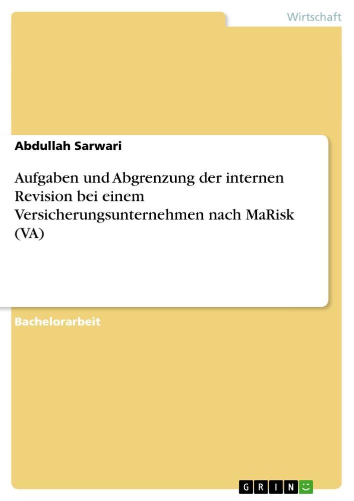 Aufgaben und Abgrenzung der internen Revision bei einem Versicherungsunternehmen nach MaRisk (VA) als Buch von Abdullah Sarwari - GRIN Publishing