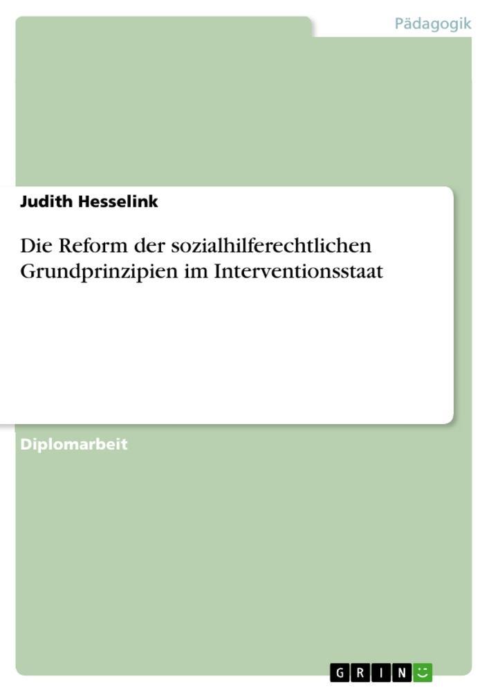 Die Reform der sozialhilferechtlichen Grundprinzipien im Interventionsstaat als Buch von Judith Hesselink - GRIN Publishing