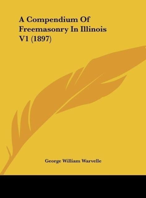 A Compendium Of Freemasonry In Illinois V1 (1897) als Buch von - Kessinger Publishing, LLC