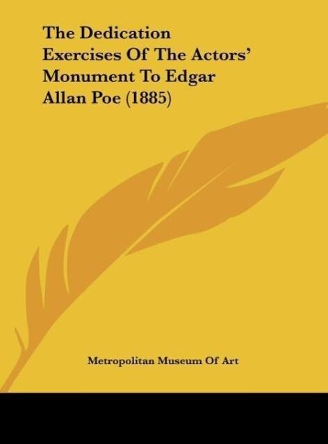 The Dedication Exercises Of The Actors´ Monument To Edgar Allan Poe (1885) als Buch von Metropolitan Museum Of Art - Kessinger Publishing, LLC
