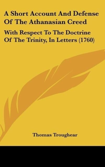 A Short Account And Defense Of The Athanasian Creed als Buch von Thomas Troughear - Kessinger Publishing, LLC