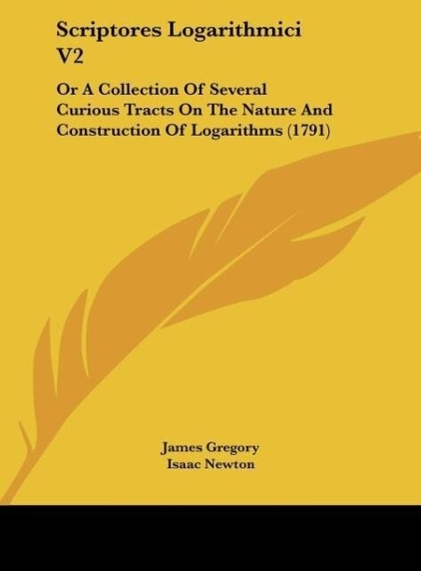 Scriptores Logarithmici V2 als Buch von James Gregory, Isaac Newton, Godfrey William Leibnitz - Kessinger Publishing, LLC