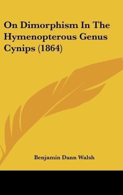 On Dimorphism In The Hymenopterous Genus Cynips (1864) als Buch von Benjamin Dann Walsh - Kessinger Publishing, LLC