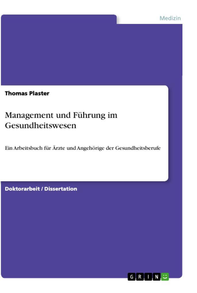 Management und Führung im Gesundheitswesen als Buch von Thomas Plaster - GRIN Publishing