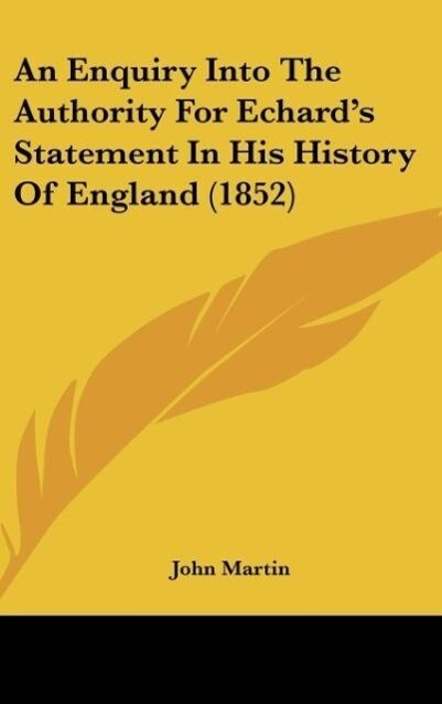 An Enquiry Into The Authority For Echard´s Statement In His History Of England (1852) als Buch von John Martin - Kessinger Publishing, LLC