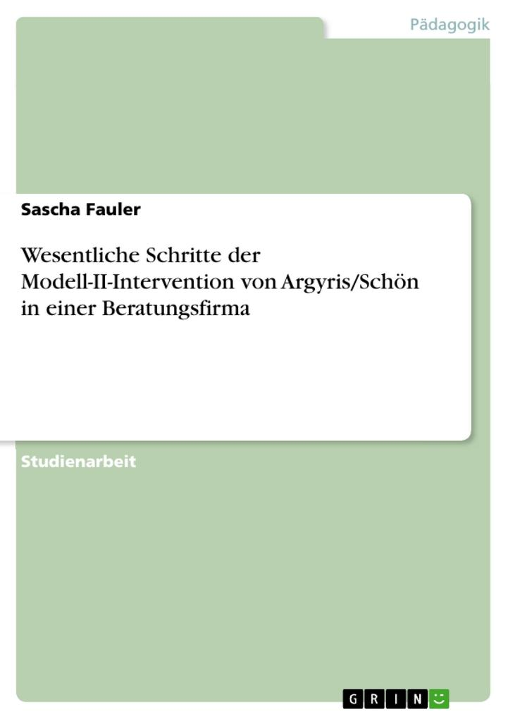 Wesentliche Schritte der Modell-II-Intervention von Argyris/Schön in einer Beratungsfirma als Buch von Sascha Fauler - GRIN Verlag