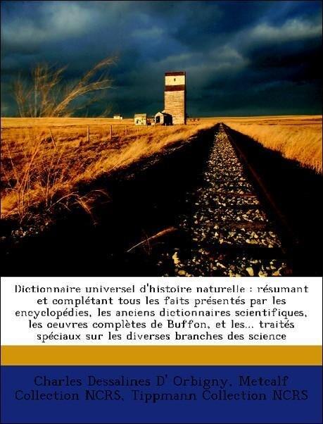 Dictionnaire universel d´histoire naturelle : résumant et complétant tous les faits présentés par les encyclopédies, les anciens dictionnaires sci... - Nabu Press