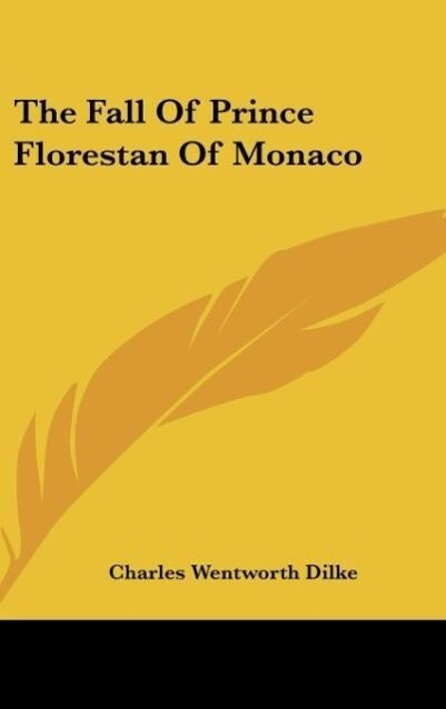 The Fall Of Prince Florestan Of Monaco als Buch von Charles Wentworth Dilke