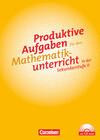 Produktive Aufgaben für den Mathematikunterricht Sekundarstufe II. Aufgabensammlung mit CD-ROM
