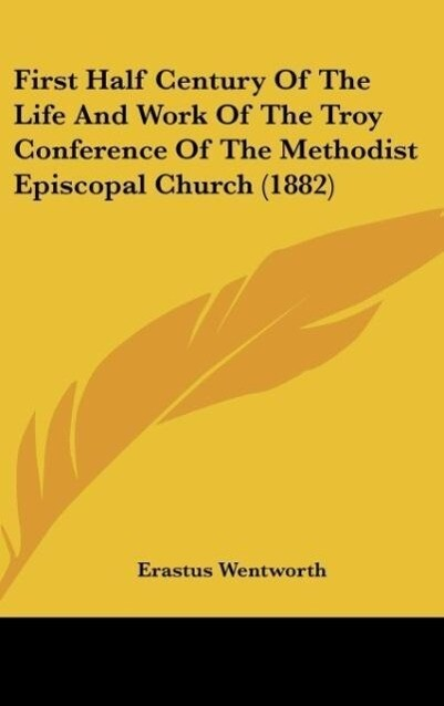 First Half Century Of The Life And Work Of The Troy Conference Of The Methodist Episcopal Church (1882) als Buch von Era