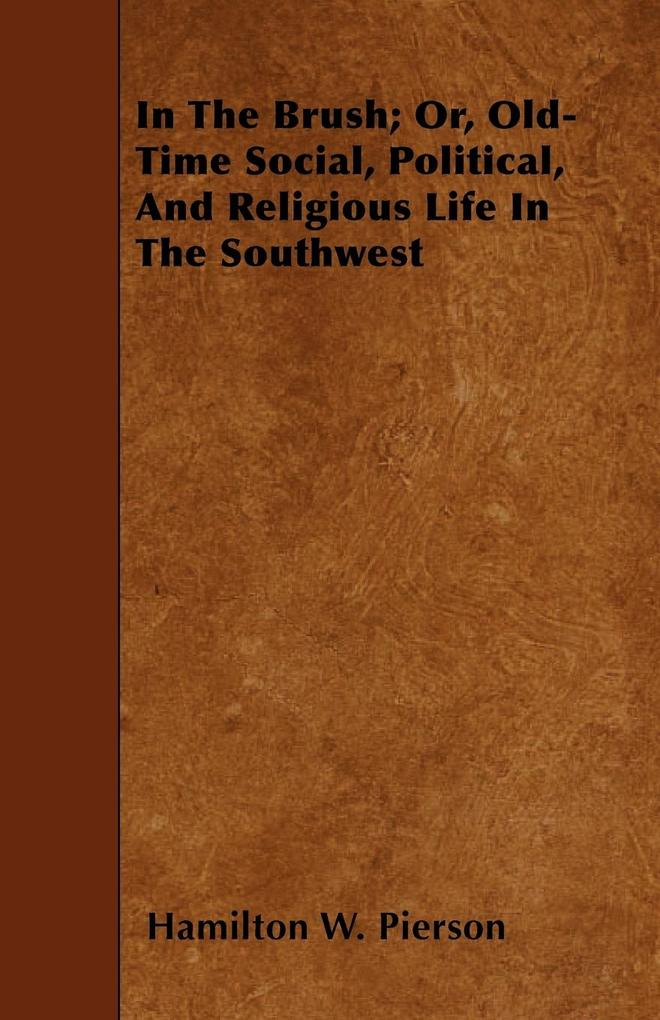 In The Brush; Or, Old-Time Social, Political, And Religious Life In The Southwest als Taschenbuch von Hamilton W. Pierson - Wrangell-Rokassowsky Press