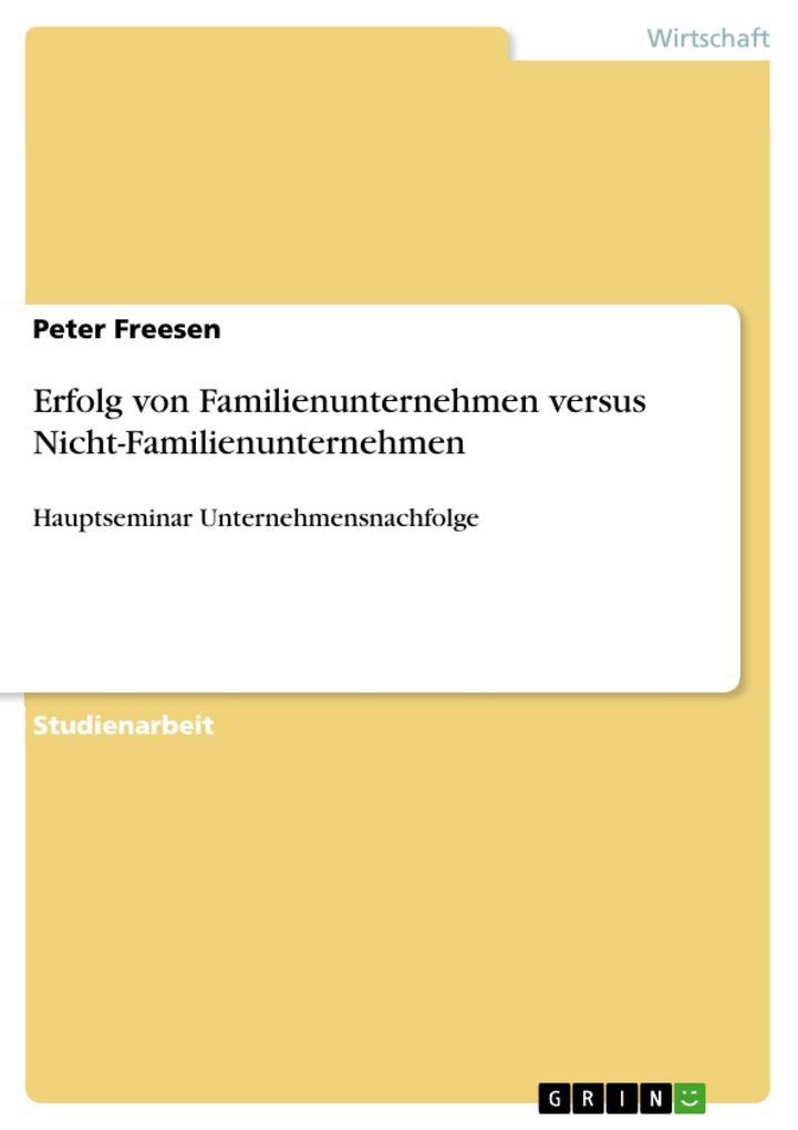 Erfolg von Familienunternehmen versus Nicht-Familienunternehmen als Buch von Peter Freesen - GRIN Publishing