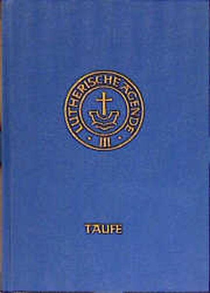 Agende III. Die Amtshandlungen I. Die Taufe als Buch