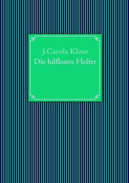 Die hilflosen Helfer als Buch von J. Carola Klose