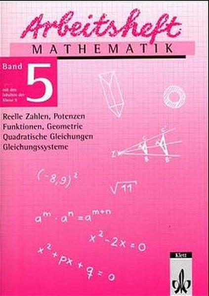 Arbeitsheft Mathematik 5. Reelle Zahlen, Potenzen, Funktionen, Geometrie, Quadratische Gleichungen, Gleichungssysteme. 9. Klasse als Buch