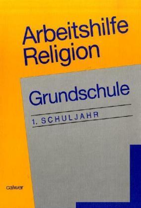 Arbeitshilfe Religion. Grundschule. 1. Schuljahr als Buch