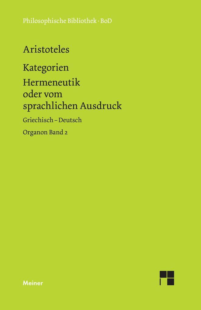 Organon / Organon. Band 2: Kategorien / Hermeneutik oder vom sprachlichen Ausdruck (De interpretatione) als Buch