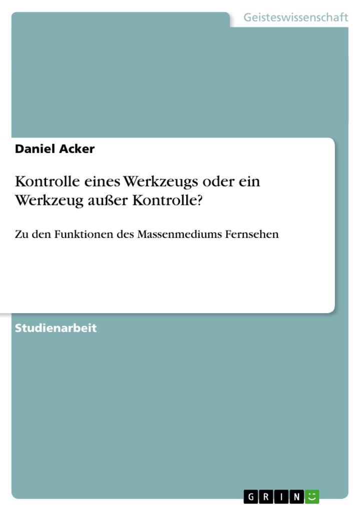 Kontrolle eines Werkzeugs oder ein Werkzeug außer Kontrolle? als Buch von Daniel Acker - GRIN Publishing