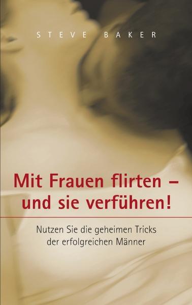 Mit Frauen flirten - und sie verführen als Buch
