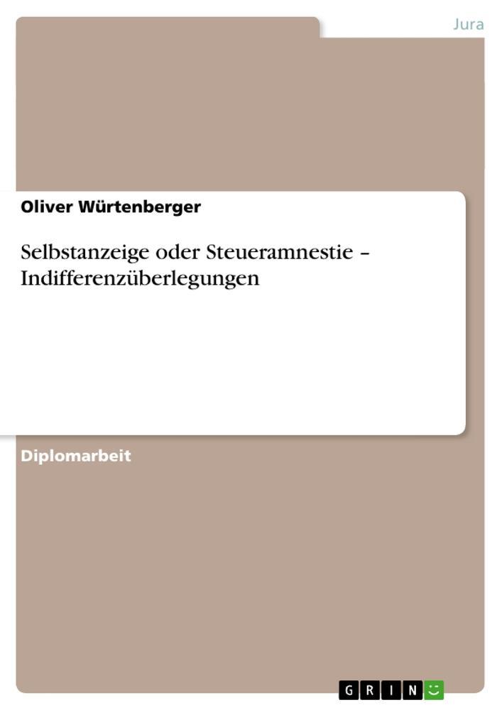 Selbstanzeige oder Steueramnestie - Indifferenzüberlegungen als Buch von Oliver Würtenberger - GRIN Publishing