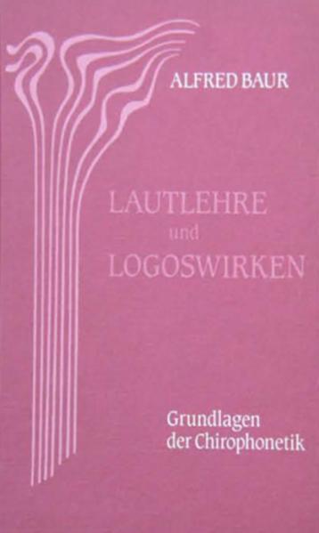 Lautlehre und Logoswirken. Grundlagen der Chirophonetik als Buch