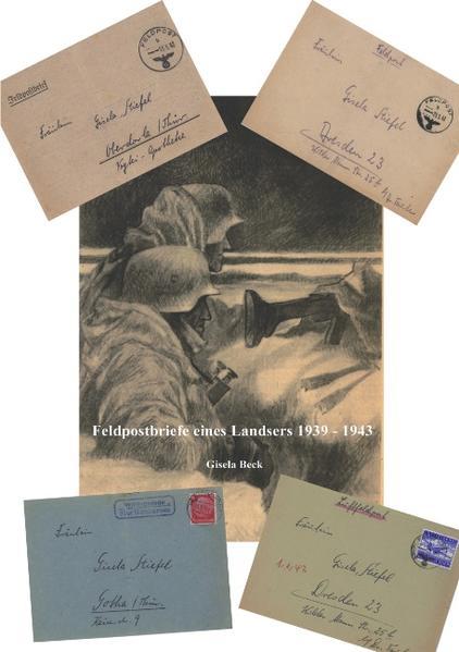 Feldpostbriefe eines Landsers 1939 - 1943 als Buch