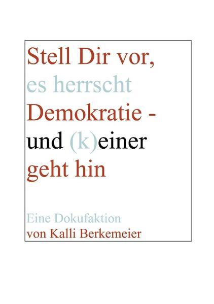 Stell Dir vor, es herrscht Demokratie- und (k) einer geht hin als Buch