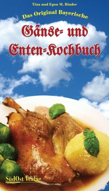 Das Original Bayerische Gänse- und Enten-Kochbuch als Buch