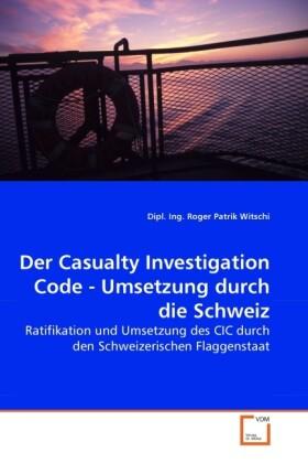 Der Casualty Investigation Code - Umsetzung durch die Schweiz als Buch von Dipl. Ing. Roger Patrik Witschi - VDM Verlag