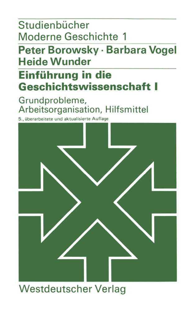 Einführung in die Geschichtswissenschaft I: Grundprobleme, Arbeitsorganisation, Hilfsmittel als Buch