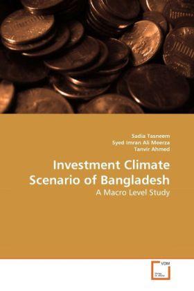 Investment Climate Scenario of Bangladesh als Buch von Sadia Tasneem, Syed Imran Ali Meerza, Tanvir Ahmed - VDM Verlag