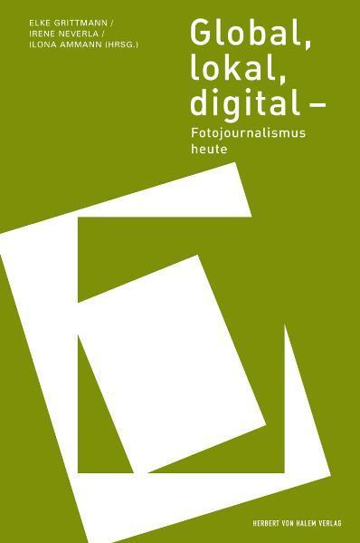 Global, lokal, digital. Fotojournalismus heute als Buch